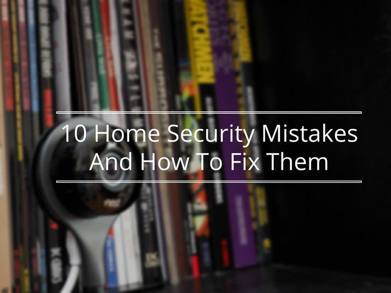 Featured image for article: 10 Home Security Mistakes And How To Fix Them