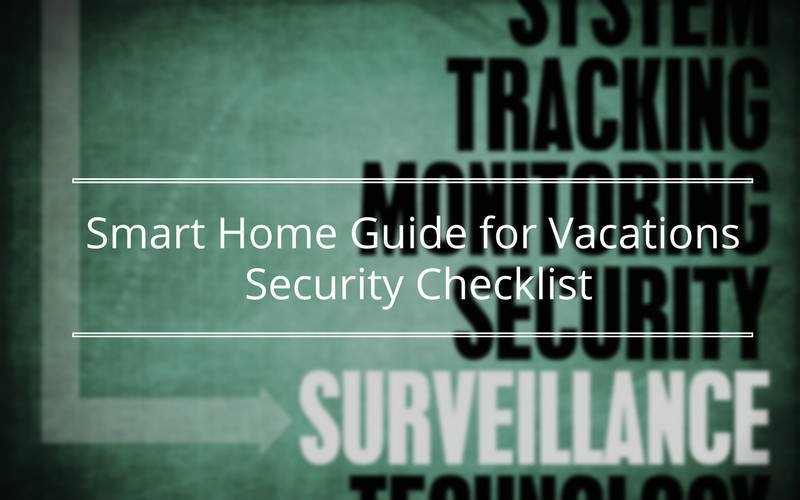 Featured image for article: Smart Home Enthusiasts Guide for Vacations