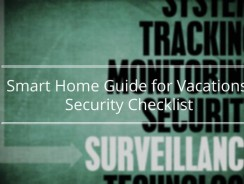 Smart Home Enthusiasts Guide for Vacations | Security Checklist