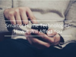 Smarter Home Technologies: How It Will Affect You