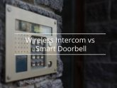 Wireless Intercom or Smart Doorbells | Which One Is The Right Fit For You?